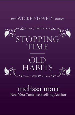 Stopping Time and Old Habits (Wicked Lovely, #2.5, 2.6)
