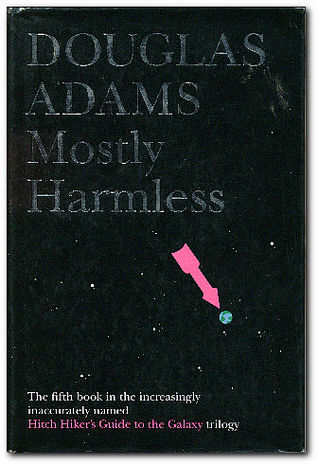 Mostly Harmless (Hitchhiker's Guide, #5)