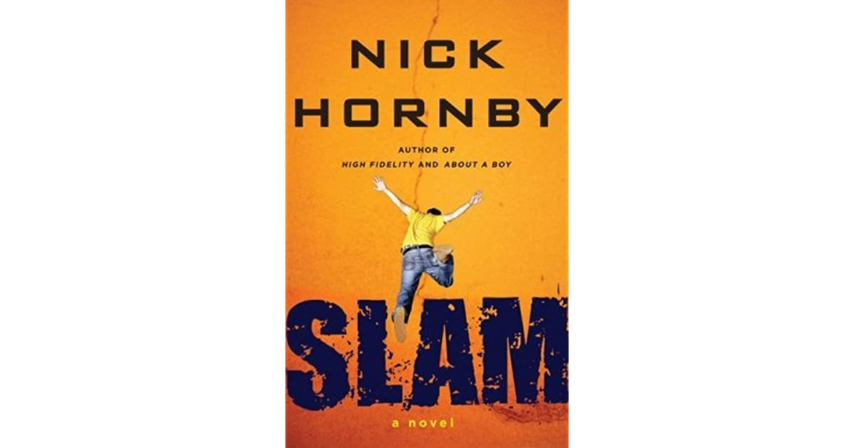 nick hornby slam essays At the beginning of slam, nick hornby's first young-adult novel, 16-year-old sam jones says that everything in his life seemed to have come together his.