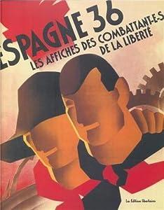 Espagne 36 : Les affiches des combattant-e-s de la liberté.