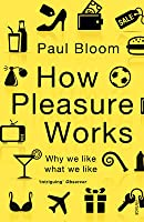 How Pleasure Works: Why we like what we like