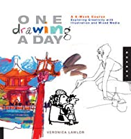 One Drawing A Day: A 6-Week Course Exploring Creativity with Illustration and Mixed Media