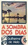 A Sombra dos Dias by Guilherme de Melo