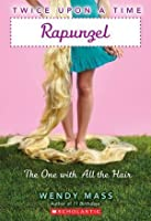 Rapunzel, the One With All the Hair: A Wish Novel (Twice Upon a Time #1): A Wish Novel