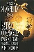 A Third Scarpetta Omnibus: Cause Of Death / Unnatural Exposure / Point Of Origin