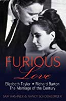 Furious Love: Elizabeth Taylor, Richard Burton, the Marriage of the Century.