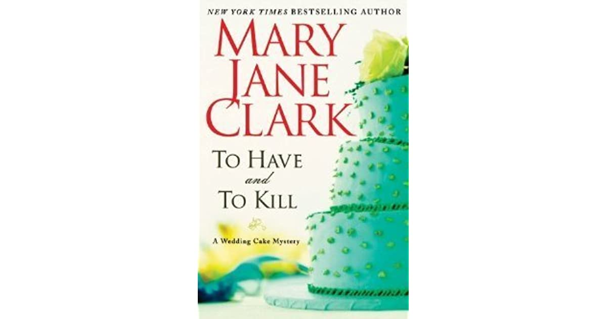 To Have And To Kill Wedding Cake Mystery 1 By Mary Jane Clark