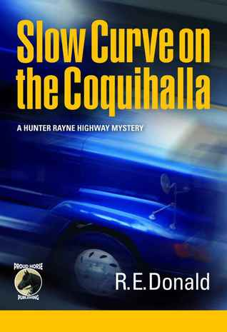 Slow Curve on the Coquihalla (A Hunter Rayne Highway Mystery, #1)