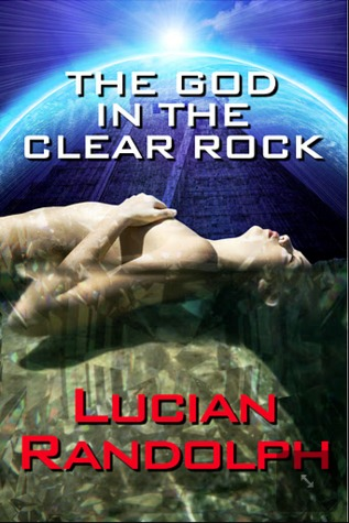 The God In The Clear Rock by Lucian Randolph