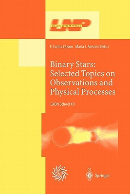 Binary Stars: Selected Topics on Observations and Physical Processes: Lectures Held at the Astrophysics School XII Organized by the European Astrophysics Doctoral Network (Eadn) in La Laguna, Tenerife, Spain, 6 17 September 1999