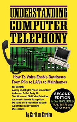 Understanding Computer Telephony; How To Voice Enable Databases From P Cs To Lans To Mainframes