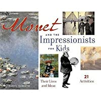 Monet and the Impressionists for Kids: Their Lives and Ideas: Their Lives and Ideas, 21 Activities