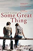 Some Great Thing. Colin McAdam