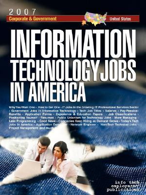 Information Technology Jobs in America [2007] Corporate & Government Career Guide