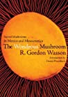 Wonderous Mushroom: Sacred Mushrooms In Mexico And Mesoamerica.