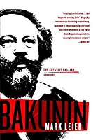 Bakunin: The Creative Passion-A Biography