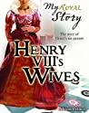 Henry VIII's Wives: The Story of Henry's six queens