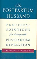 The Postpartum Husband: Practical Solutions for Living with Postpartum Depression