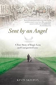 Sent by an Angel: A True Story of Tragic Loss and Unexpected Love