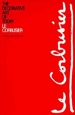 The Decorative Art Of Today By Le Corbusier