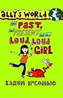 The Past, the Present and the Loud, Loud Girl (Ally's World, #1)