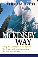 The Mc Kinsey Way Using The Techniques Of The World's Top Strategic Consultants To Help You And Your Business