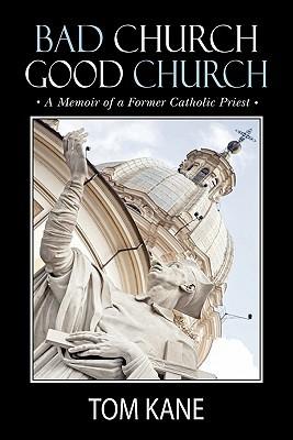Bad Church Good Church: A Memoir of a Former Catholic Priest