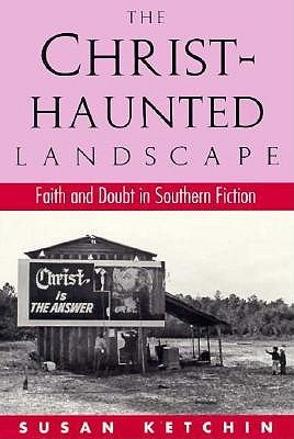 The Christ Haunted Landscape: Faith And Doubt In Southern Fiction