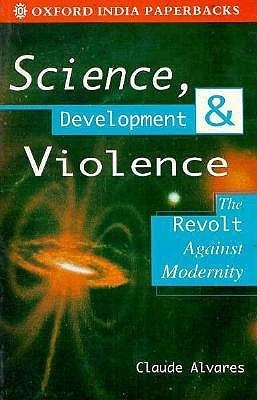 Science, Development And Violence: The Revolt Against Modernity