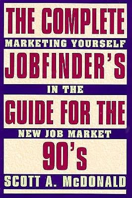 Complete Job Finders Guide for the 90's: Marketing Yourself in the New Job Market