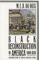Black Reconstruction in America: 1860-1880