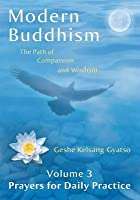 Modern Buddhism: The Path of Compassion and Wisdom - Volume 3 Prayers for Daily Practice (Modern Buddhism, #3)