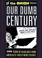 Our Dumb Century: One Hundred Years of America's Finest News Source