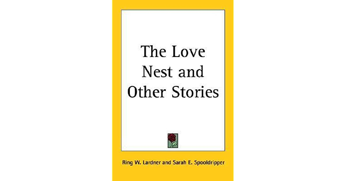 The Love Nest And Other Stories By Ring Lardner