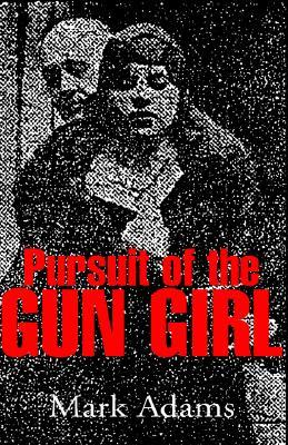 Pursuit Of The Gungirl By Mark Adams Check out their videos, sign up to chat, and join their community. goodreads