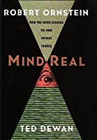 Mind Real: How the Mind Creates its Own Virtual Reality