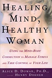 Healing Mind, Healthy Woman: Using the Mind-Body Connection to Manage Stress and Take Control of Your Health