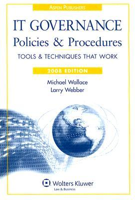 IT Governance Policies & Procedures [With CDROM] Michael Wallace, Larry Webber, Lawrence Webber