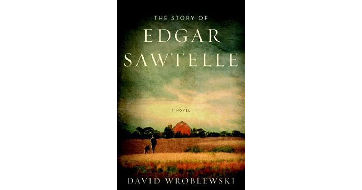 the story of edgar sawtelle The story of edgar sawtelle (book) : wroblewski, david : beautifully written and elegantly paced, the story of edgar sawtelle is a coming-of-age novel about the power of the land and the past to shape our lives it is a riveting tale of retribution, inhabited by empathic animals, prophetic.