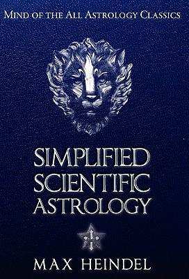 Simplified Scientific Astrology by Max Heindel