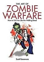 The Art of Zombie Warfare. by Scott Kenemore
