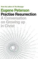 Practise Resurrection: A Conversation on Growing Up in Christ
