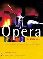 The Rough Guide to Opera, 2nd Edition