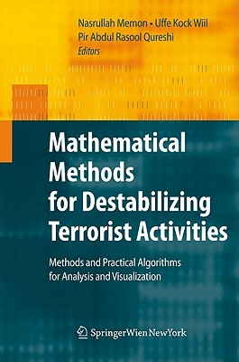 Mathematical Methods For Destabilizing Terrorist Activities: Methods And Practical Algorithms For Analysis And Visualization