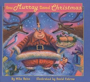 The Bears Who Saved Christmas.How Murray Saved Christmas By Mike Reiss