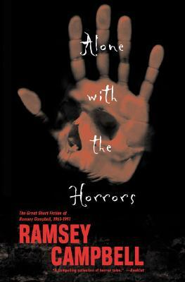 Alone With The Horrors The Great Short Fiction 1961 1991 By Ramsey Campbell