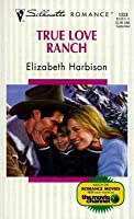 True Love Ranch (Silhouette Romance, #1323)
