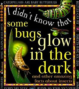 Some Bugs Glow in the Dark (I Didn't Know That)