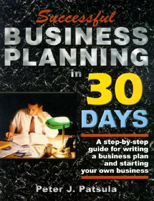 Successful Business Planning in 30 Days: A Step-By-Step Guide for Writing a Business Plan and Starting Your Own Business