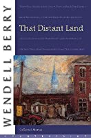 That Distant Land: The Collected Stories of Wendell Berry